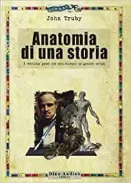 Foto del manuale di scrittura creativa di John Turby. Anatomia di una Storia. Dino Audino editore.
